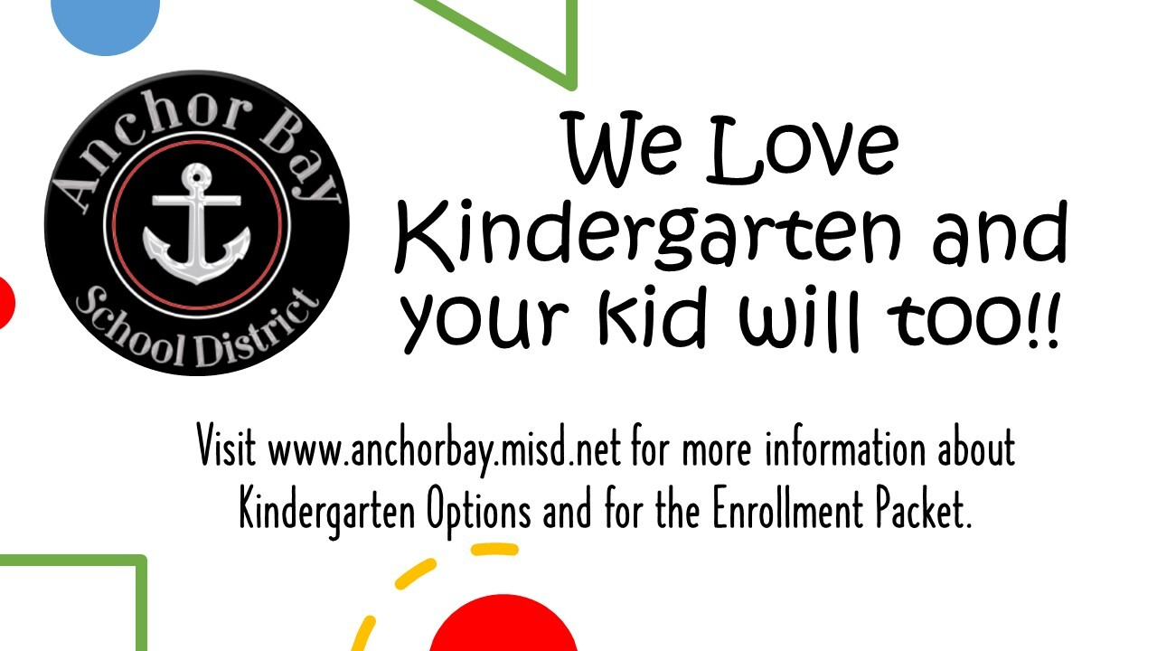 We Love Kindergarten and your kid will too! Visit www.anchorbay.misd.net for more information.